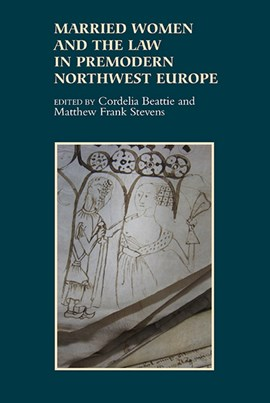Married women and the law in premodern Northwest Europe by Cordelia Beattie