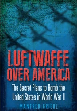 Luftwaffe over America by Manfred Griehl