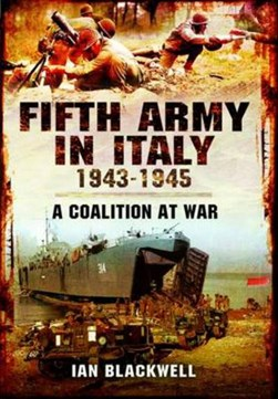 Fifth Army in Italy 1943-1945 by Ian Blackwell