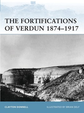 The fortifications of Verdun 1874-1917 by Clayton Donnell