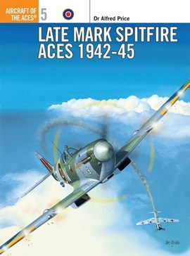 Late Marque Spitfire aces, 1942-45 by Alfred Price