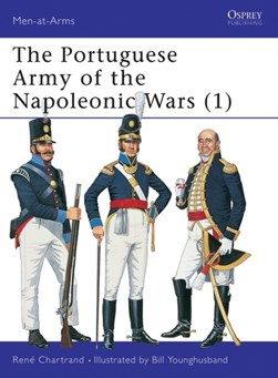 The Portuguese army of the Napoleonic Wars. Vol. 1 by Rene Chartrand