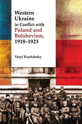 Western Ukraine in Conflict With Poland and Bolshevism, 1918-1920 by Vasyl Kuchabsky