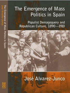 The emergence of mass politics in Spain by Jose Alvarez-Junco