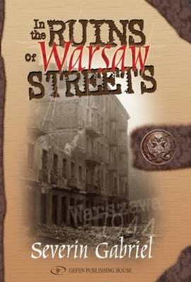 In the Ruins of Warsaw Streets by Severin Gabriel
