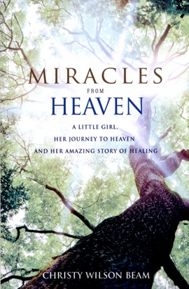 Miracles from heaven by Christy Wilson Beam