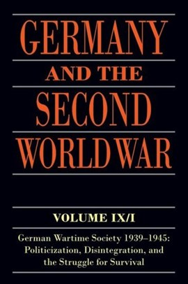 Germany and the Second World War. Volume IX/I German wartime society 1939-1945 - politicization, di by Ralf Blank