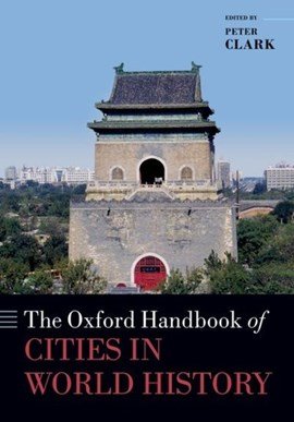 The Oxford handbook of cities in world history by Peter Clark
