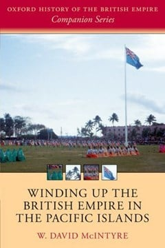 Winding up the British Empire in the Pacific Islands by W. David McIntyre