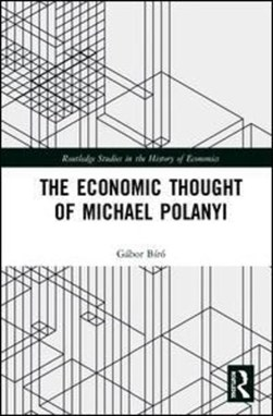The economic thought of Michael Polanyi by Gábor Biró