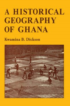 A historical geography of Ghana by Kwamina B. Dickson
