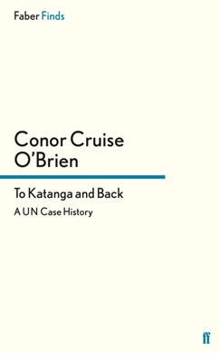 To Katanga and back by Conor Cruise O'Brien