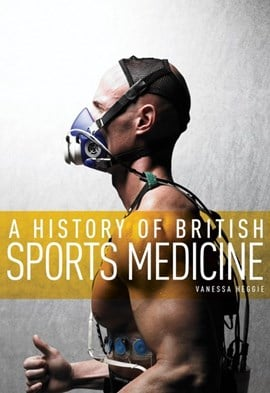 A history of British sports medicine by Vanessa Heggie