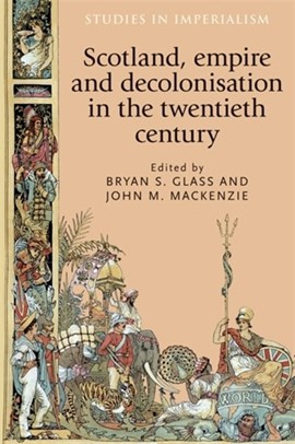 Scotland, empire and decolonisation in the twentieth century by Bryan Glass