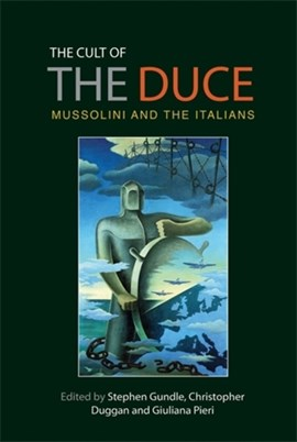 The cult of the Duce by Stephen Gundle