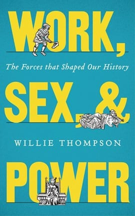 Work, sex and power by Willie Thompson