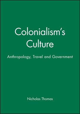 Colonialism's Culture by Nicholas Thomas