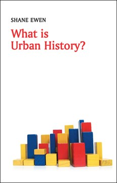 What is urban history? by Shane Ewen