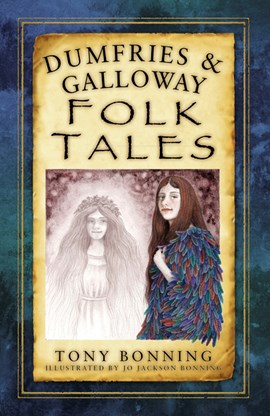 Dumfries & Galloway folk tales by Tony Bonning