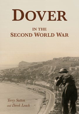 Dover in the Second World War by Terry Sutton