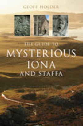 The guide to mysterious Iona and Staffa by Geoff Holder