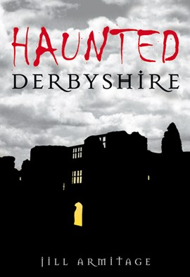 Haunted Derbyshire by Jill Armitage