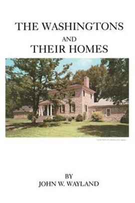The Washingtons and Their Homes by John W Wayland