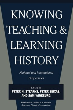Knowing, teaching, and learning history by Peter N Stearns
