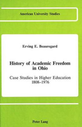 History of academic freedom in Ohio by Erving E Beauregard