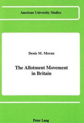 The allotment movement in Britain by Denis M Moran