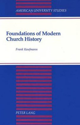 Foundations of modern church history by Frank Kaufmann
