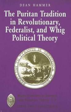 The Puritan tradition in revolutionary, Federalist, and Whig political theory by Dean Hammer