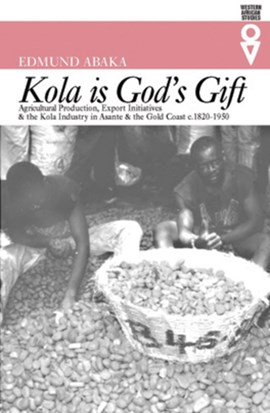 Kola Is Gods Gift by Edmund Abaka
