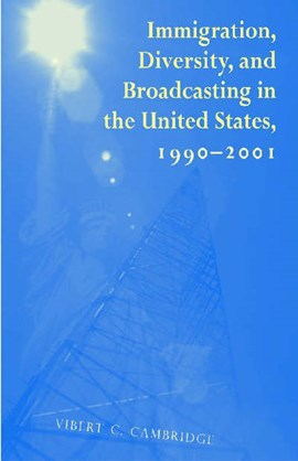 Immigration, diversity, and broadcasting in the United States, 1990-2001 by Vibert C. Cambridge