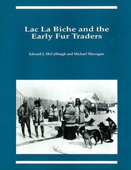Lac La Biche and the Early Fur Traders by Edward J. McCullough
