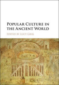 Popular culture in the ancient world by Lucy Grig