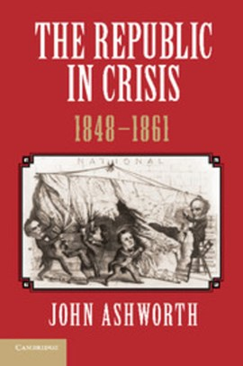 The republic in crisis, 1848-1861 by John Ashworth