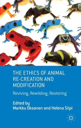 The ethics of animal re-creation and modification by M. Oksanen