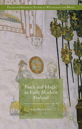 Faith and magic in early modern Finland by Raisa Maria Toivo