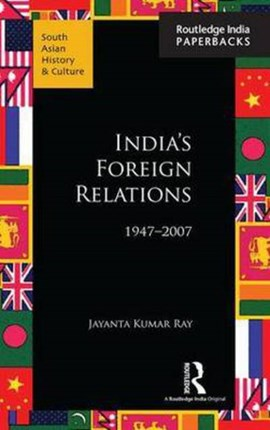 India's foreign relations, 1947-2007 by Jayanta Kumar Ray