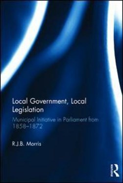 Local government, local legislation by R.J.B. Morris