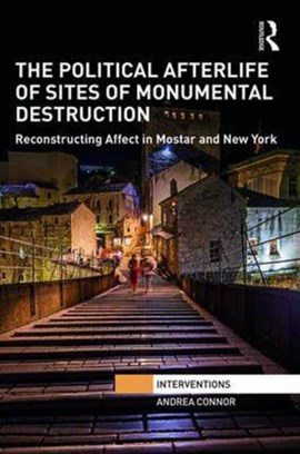 The political afterlife of sites of monumental destruction by Andrea Connor