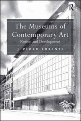 The museums of contemporary art by J. Pedro Lorente