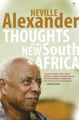 Thoughts on the new South Africa by Neville Alexander