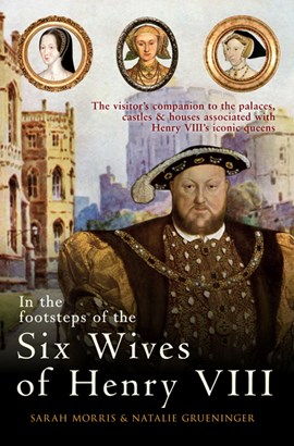 In the footsteps of the six wives of Henry VIII by Sarah Morris