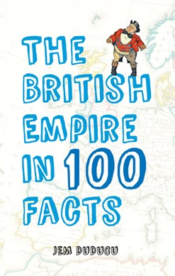 The British Empire in 100 facts by Jem Duducu