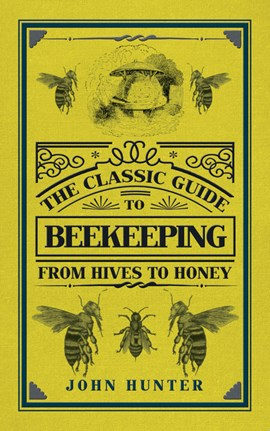 The classic guide to beekeeping by John Hunter