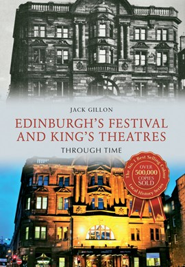 Edinburgh's festival and King's Theatres through time by Jack Gillon