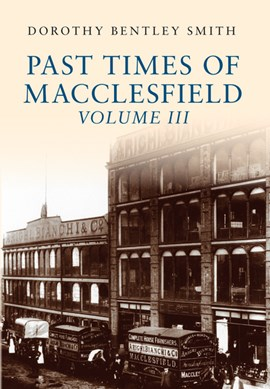 Past times of Macclesfield. Volume 3 by Dorothy Bentley Smith