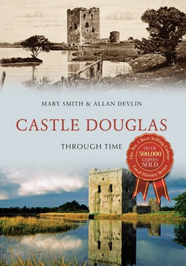 Castle Douglas through time by Mary Smith